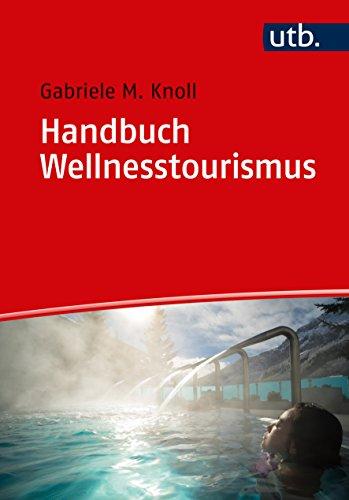 Handbuch Wellnesstourismus: für Ausbildung und Praxis