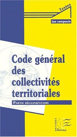 Code général des collectivités territoriales, partie réglementaire, volume 1