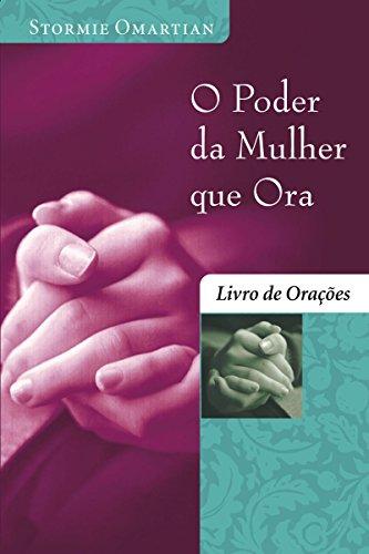 O poder da mulher que ora: Livro de orações (Portuguese Edition) por Stormie Omartian