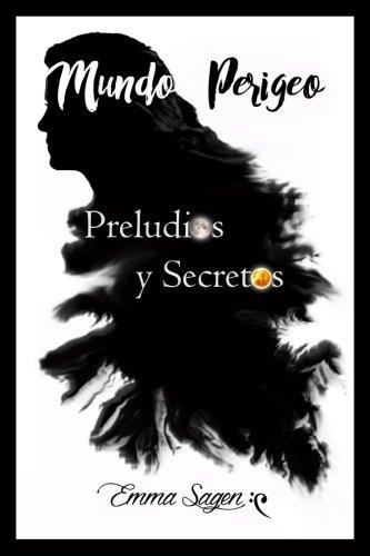 Preludios y Secretos: Volume 1 (Mundo Perigeo) por Emma Sagen