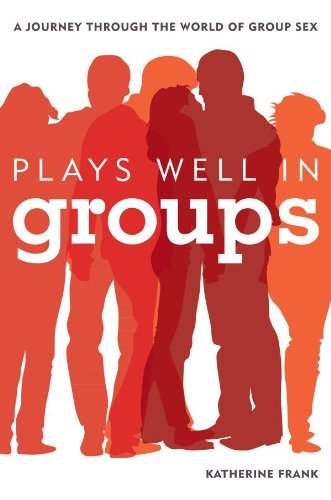 Plays Well in Groups: A Journey Through the World of Group Sex
