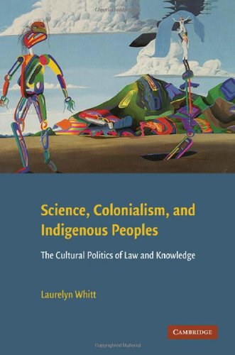 Science, Colonialism, and Indigenous Peoples: The Cultural Politics of Law and Knowledge (English Edition)