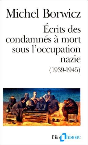 Ecrits des condamnés à mort sous l'occupation nazie, 1939-1945 par Michel Borwicz