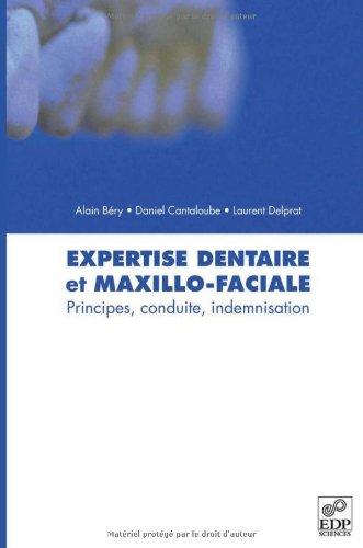 Expertise dentaire et maxillo-faciale : Principes, conduite, indemnisation par Alain Béry, Daniel Cantaloube, Laurent Delprat