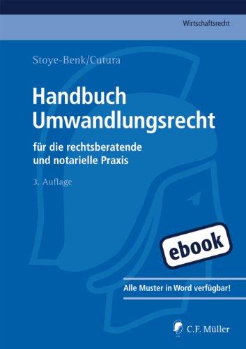Handbuch Umwandlungsrecht: für die rechtsberatende und notarielle Praxis (C.F. Müller Wirtschaftsrecht)