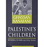 [(Palestine's Children: Returning to Haifa and Other Stories)] [Author: Ghassan Kanafani] published on (August, 2000)