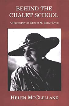 Behind the Chalet School: A biography of Elinor M. Brent-Dyer (English Edition) par [McClelland, Helen]
