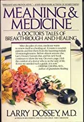 Meaning and Medicine: A Doctor's Tales of Breakthrough and Healing by Larry Dossey (1991-11-01)