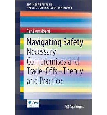 [(Navigating Safety: Necessary Compromises and Trade-Offs - Theory and Practice)] [Author: Ren Amalberti] published on (April, 2013)