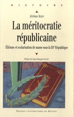 La mritocratie rpublicaine : Elitisme et scolarisation de masse sous la IIIe Rpublique