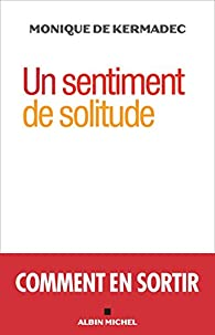 Un Sentiment De Solitude Monique De Kermadec Babelio