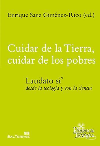 CUIDAR DE LA TIERRA, CUIDAR DE LOS POBRES. Laudato si' desde la teología y con la ciencia (Presencia Teológica nº 233) por ENRIQUE SANZ GIMÉNEZ-RICO (ED.)