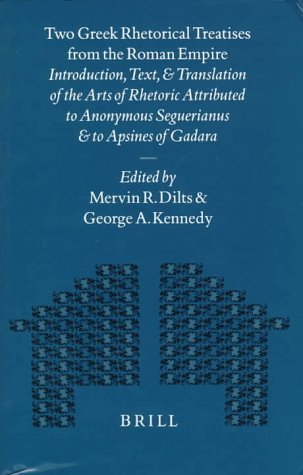 Two Greek Rhetorical Treatises from the Roman Empire: Introduction, Text, and Translation of the Arts of Rhetoric Attributed to Anonymous Seguerianus: ... to Apsines of Gadara (Mnemosyne, Supplements)