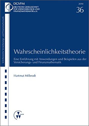 Wahrscheinlichkeitstheorie: Eine Einführung mit Anwendungen und Beispielen aus der Versicherungs- und Finanzmathematik