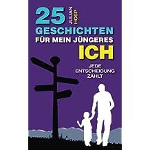 25 Geschichten für mein jüngeres Ich: Ein inspirierender und motivierender Leitfaden für smarte Abkürzungen im täglichen Leben für außergewöhnlichen Erfolg