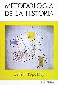 Descargar Libro Metodología de la Historia (Historia. Serie Mayor) de Jerzy Topolsky