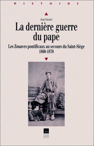 La dernière guerre du pape: Les zouaves pontificaux au secours du Saint-Siège, 1860-1870 (Collection