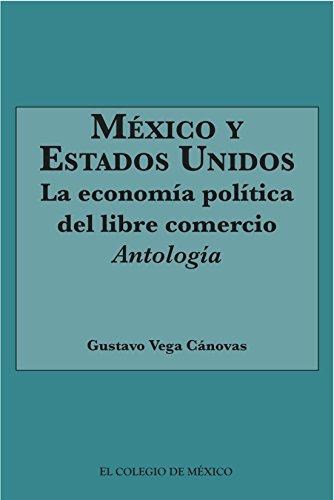 México y Estados Unidos: La economía política del Libre Comercio.