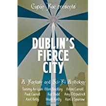 Dublin's Fierce City: A Fantasy and Sci-Fi Anthology