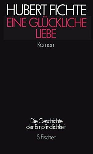 Eine Glückliche Liebe: Roman (Hubert Fichte, Die Geschichte der Empfindlichkeit)