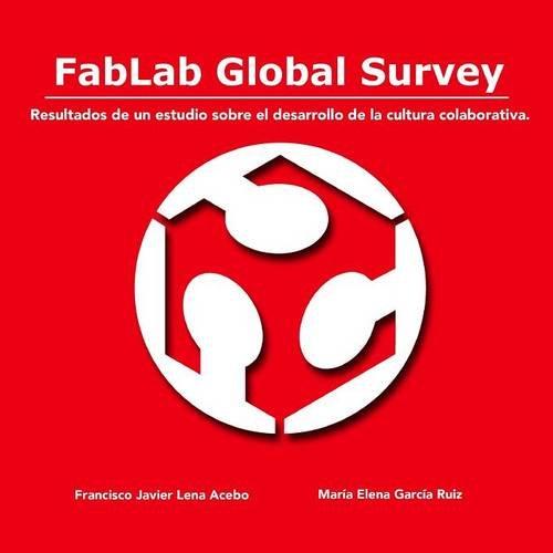 FabLab Global Survey. Resultados de un estudio sobre el desarrollo de la cultura colaborativa. por Francisco Javier Lena Acebo