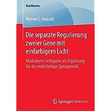 Die separate Regulierung zweier Gene mit einfarbigem Licht: Modulierte Lichtpulse als Ergänzung für die mehrfarbige Optogenetik (BestMasters)