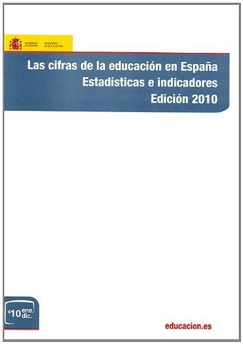Las cifras de la educación en España. Estadísticas e indicadores. Edición 2010