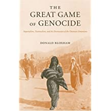 The Great Game of Genocide: Imperialism, Nationalism, And the Destruction of the Ottoman Armenians