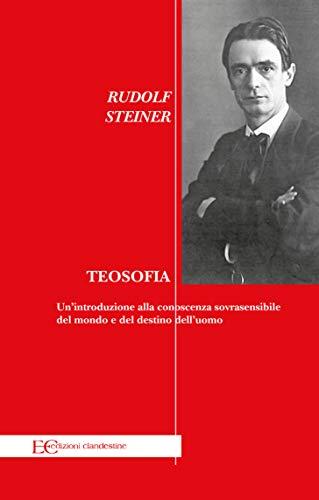 Teosofia: Un'introduzione alla conoscenza sovrasensibile del mondo e del destino dell'uomo (Italian Edition)