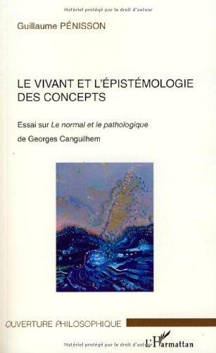 Le vivant et l'épistémologie des concepts : Essai sur Le normal et le pathologique de Georges Canguilhem par Guillaume Pénisson