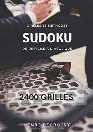 SUDOKU Grilles et Méthodes - 2400 grilles de difficile à diabolique par Mr Henri Decroisy