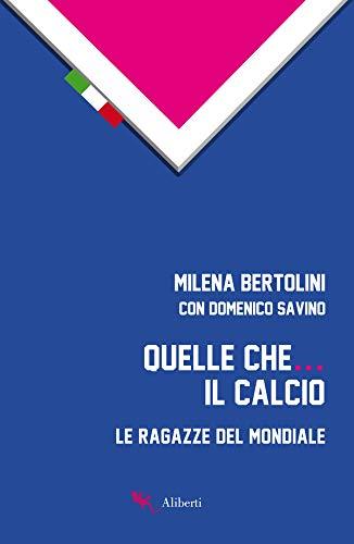 Quelle che... il calcio: Le ragazze del mondiale (Italian Edition)