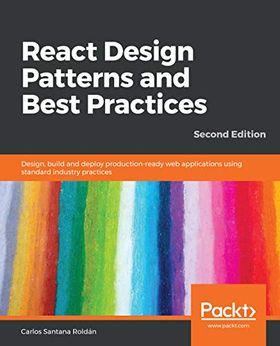 React Design Patterns and Best Practices: Design, build and deploy production-ready web applications using standard industry practices, 2nd Edition (English Edition) (Programmierung Best Practices)