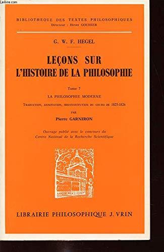 Leçons sur l'histoire de la philosophie.... : Tome 7, La philosophie moderne
