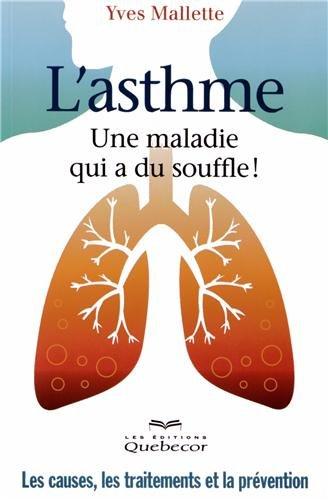 L'asthme, une maladie qui a du souffle ! : Les causes, les traitements et la prévention