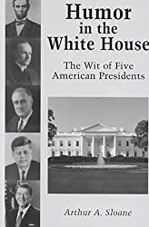 [(Humor in the White House : The Wit of Five American Presidents)] [By (author) Arthur A. Sloane] published on (September, 2001)