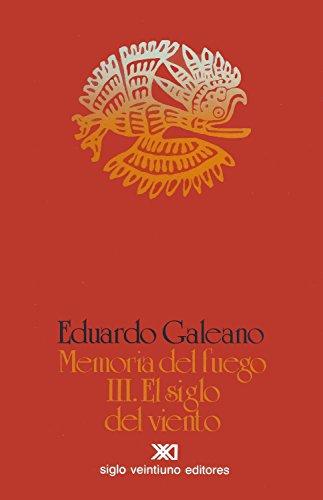 Memoria del fuego. Vol. 3: El siglo del viento (La creación literaria) por Eduardo Galeano