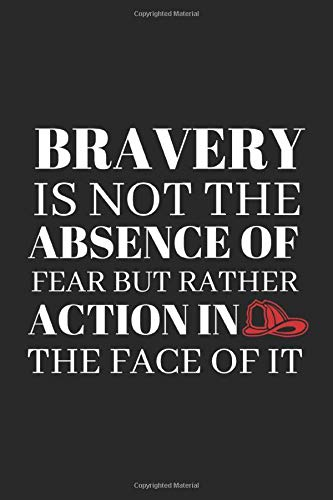 Bravery Is Not The Absence Of Fear
