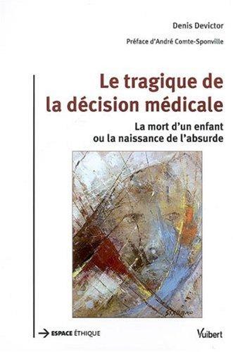 Le tragique de la décision médicale : La mort d'un enfant ou la naissance de l'absurde par Denis Devictor