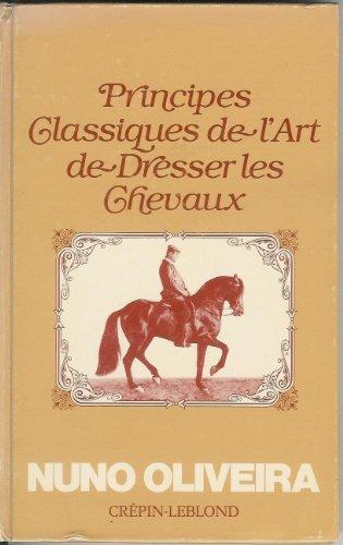 Principes classiques de l'art de dresser les chevaux par Nuno Oliveira