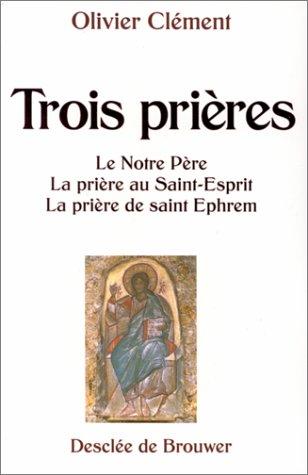 Trois prières : Le Notre-Père, La prière au Saint-Esprit, La prière de Saint Ephrem
