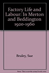 Factory Life and Labour: In Merton and Beddington 1920-1960