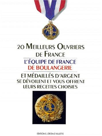 Les 20 meilleurs ouvriers de France et médaillés d'argent se dévoilent et vous offrent leurs recettes choisies par Équipe de France boulangerie