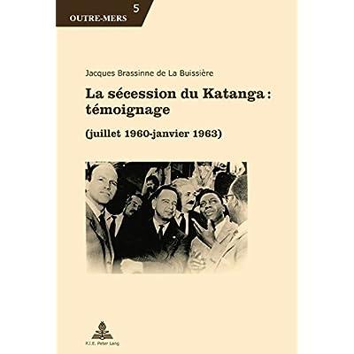 La sécession du Katanga : témoignage: (juillet 1960 - janvier 1963)