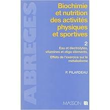 Biochimie et nutrition des activités physiques et sportives. Eau et Electrolytes, vitamines et oligoéléments. Effets de l'exercice sur le métabolisme, tome 2