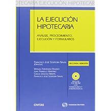 La Ejecución Hipotecaria - Análisis, procedimiento, ejecución y formularios: Incluye CD (Estudios y Comentarios de Legislación)