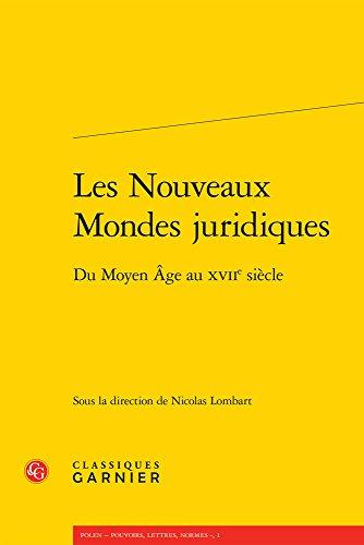 Les nouveaux mondes juridiques : Du Moyen Age au XVIIe siècle