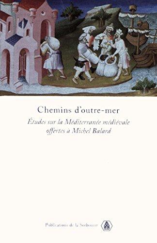 Chemins d'outre-mer: Études d'histoire sur la Méditerranée médiévale offertes à Michel Balard (Byzantina Sorbonensia t. 20)