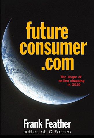 Futureconsumer Com The Webolution Of Shopping To 2010