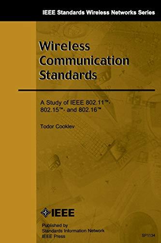 Wireless Communication Standards: A Study of IEEE 802.11, 802.15, 802.16 (IEEE Standards Wireless Networks)
